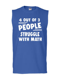 4 Out Of 3 People Struggle With Math Muscle Shirt Funny College Humor Sleeveless