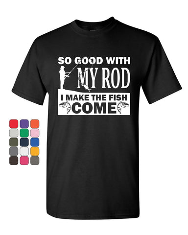 So Good With My Rod I Make Fish Come T-Shirt Fly Fishing Hobby Mens Tee Shirt