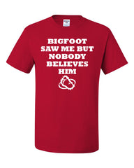 Bigfoot Saw Me But Nobody Believes Him T-Shirt Funny Tee Shirt - Tee Hunt - 5
