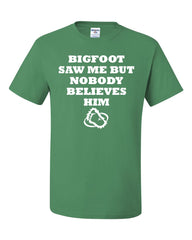 Bigfoot Saw Me But Nobody Believes Him T-Shirt Funny Tee Shirt - Tee Hunt - 8