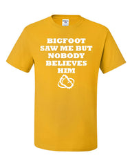 Bigfoot Saw Me But Nobody Believes Him T-Shirt Funny Tee Shirt - Tee Hunt - 4