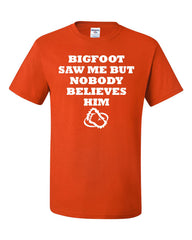 Bigfoot Saw Me But Nobody Believes Him T-Shirt Funny Tee Shirt - Tee Hunt - 3