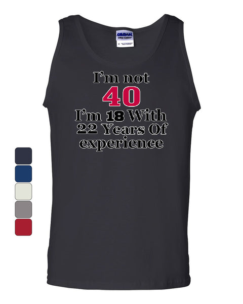 I'm Not 40 I'm 18 With 22 Years Of Experience Tank Top 1977 - Tee Hunt - 1