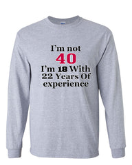 I'm Not 40 I'm 18 With 22 Years Of Experience Long Sleeve T-Shirt 1977 - Tee Hunt - 4