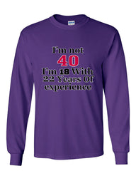I'm Not 40 I'm 18 With 22 Years Of Experience Long Sleeve T-Shirt 1977 - Tee Hunt - 7
