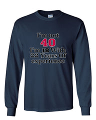 I'm Not 40 I'm 18 With 22 Years Of Experience Long Sleeve T-Shirt 1977 - Tee Hunt - 8