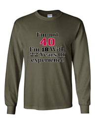 I'm Not 40 I'm 18 With 22 Years Of Experience Long Sleeve T-Shirt 1977 - Tee Hunt - 10