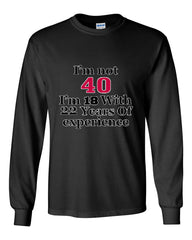 I'm Not 40 I'm 18 With 22 Years Of Experience Long Sleeve T-Shirt 1977 - Tee Hunt - 2