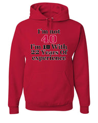 I'm Not 40 I'm 18 With 22 Years Of Experience Hoodie 1977 Sweatshirt - Tee Hunt - 5