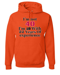 I'm Not 40 I'm 18 With 22 Years Of Experience Hoodie 1977 Sweatshirt - Tee Hunt - 4