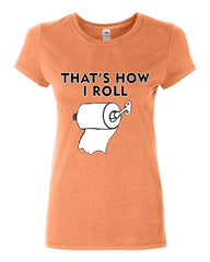 That's How I Roll Funny  Cotton T-Shirt Toilet Paper Roll - Tee Hunt - 9