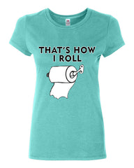 That's How I Roll Funny  Cotton T-Shirt Toilet Paper Roll - Tee Hunt - 5