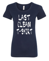 Last Clean Women's T-Shirt College Humor Drinking Funny Tee - Tee Hunt - 5