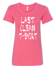 Last Clean Women's T-Shirt College Humor Drinking Funny Tee - Tee Hunt - 6
