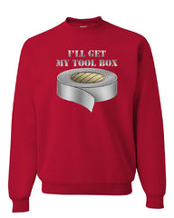 I'll Get My Tool Box Crew Neck Sweatshirt Funny Duct Tape