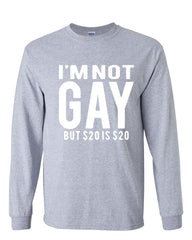 I'm Not Gay But $20 Is $20 Long Sleeve T-Shirt Funny - Tee Hunt - 3