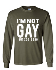 I'm Not Gay But $20 Is $20 Long Sleeve T-Shirt Funny - Tee Hunt - 8
