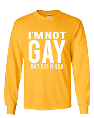 I'm Not Gay But $20 Is $20 Long Sleeve T-Shirt Funny - Tee Hunt - 10