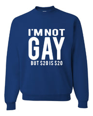 I'm Not Gay But $20 Is $20 Crew Neck Sweatshirt Funny