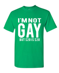 I'm Not Gay But $20 Is $20 T-Shirt Funny Tee Shirt - Tee Hunt - 9