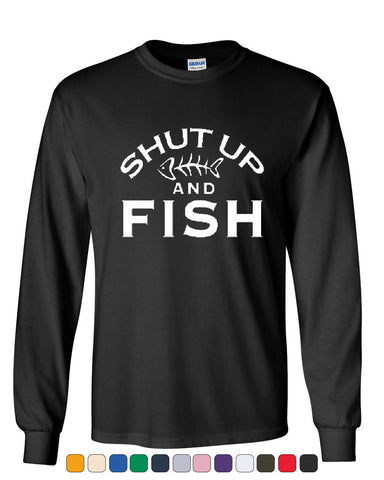 Shut Up And Fish Long Sleeve T-Shirt Funny Fishing - Tee Hunt - 1