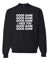 Good Game I Hate You Crew Neck Sweatshirt Funny Sports Team Ball