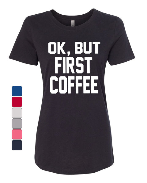 OK, But First Coffee Women's T-Shirt Coffee Drinker Tee - Tee Hunt - 1