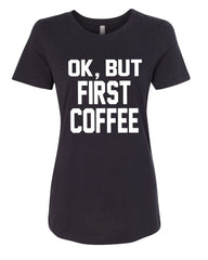 OK, But First Coffee Women's T-Shirt Coffee Drinker Tee - Tee Hunt - 2