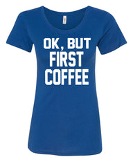 OK, But First Coffee Women's T-Shirt Coffee Drinker Tee - Tee Hunt - 4
