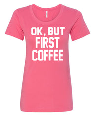 OK, But First Coffee Women's T-Shirt Coffee Drinker Tee - Tee Hunt - 6