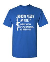 Nobody Needs An AR15? T-Shirt Funny Offensive Humor Political Firearms Gun Rights Tee Shirt - Tee Hunt - 4