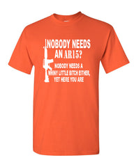 Nobody Needs An AR15? T-Shirt Funny Offensive Humor Political Firearms Gun Rights Tee Shirt - Tee Hunt - 7