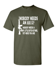 Nobody Needs An AR15? T-Shirt Funny Offensive Humor Political Firearms Gun Rights Tee Shirt - Tee Hunt - 10