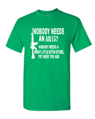 Nobody Needs An AR15? T-Shirt Funny Offensive Humor Political Firearms Gun Rights Tee Shirt - Tee Hunt - 9