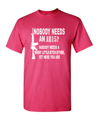 Nobody Needs An AR15? T-Shirt Funny Offensive Humor Political Firearms Gun Rights Tee Shirt - Tee Hunt - 11