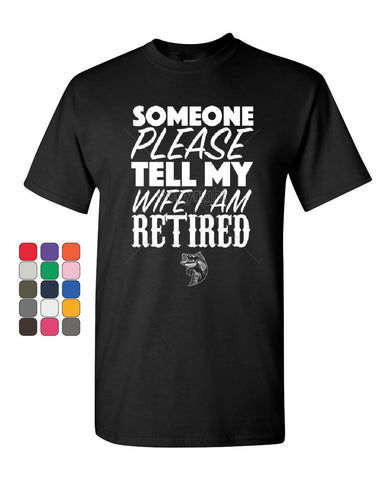 Somebody Please Tell My Wife I'm Retired T-Shirt Fishing  Tee Shirt - Tee Hunt - 1
