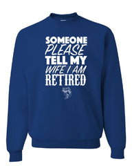 Somebody Please Tell My Wife I'm Retired Crew Neck Sweatshirt Fishing - Tee Hunt - 5