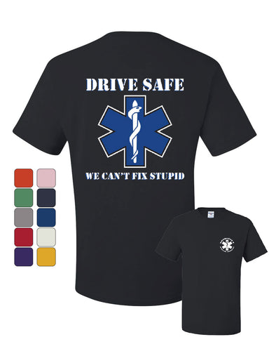 EMS T-Shirt Drive Safe We Can't Fix Stupid Ambulance Tee Shirt