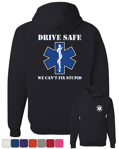 EMS Hoodie Drive Safe We Can't Fix Stupid Ambulance Sweatshirt