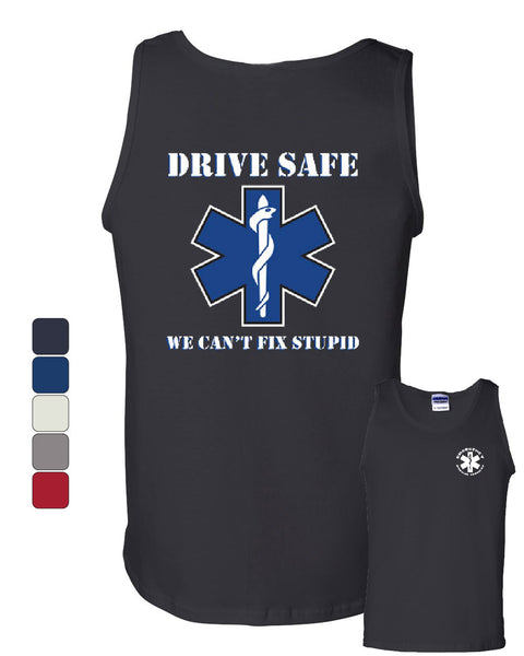EMS Tank Top Drive Safe We Can't Fix Stupid Ambulance Muscle Shirt