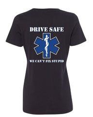 EMS Women's T-Shirt Drive Safe We Can't Fix Stupid Ambulance Tee