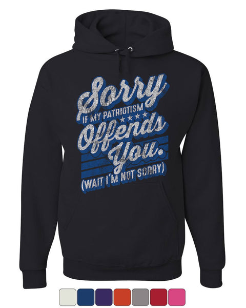 Sorry if My Patriotism Offends You Hoodie American Patriot USA Sweatshirt