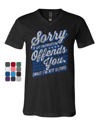 Sorry if My Patriotism Offends You V-Neck T-Shirt American Patriot USA Tee