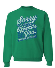 Sorry if My Patriotism Offends You Sweatshirt American Patriot USA Sweater