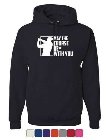 May the Course Be with You Hoodie Funny Golf Club Golfing Fan Sweatshirt