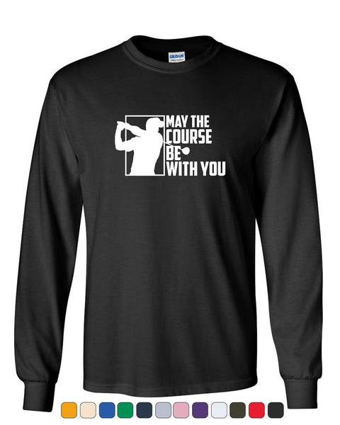 a99cca6f May the Course Be with You Long Sleeve T-Shirt Funny Golf Club Golfing