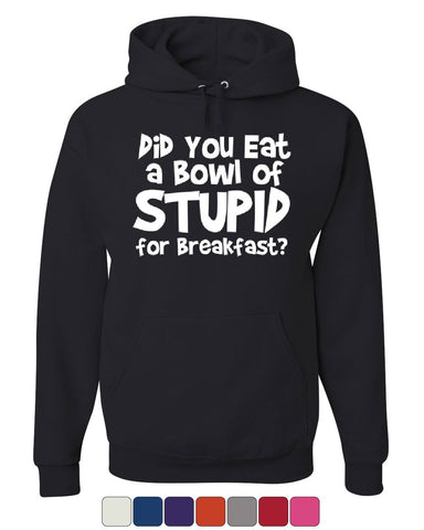 Did You Eat a Bowl of Stupid Hoodie Adult Offensive Humor Funny Sweatshirt