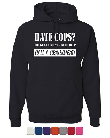 Hate Cops? Call A Crackhead Hoodie Funny Police Sweatshirt - Tee Hunt - 1