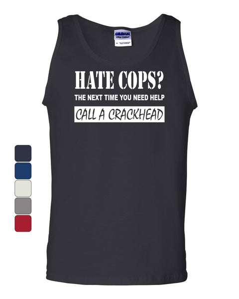 Hate Cops? Call A Crackhead Tank Top Funny Police - Tee Hunt - 1
