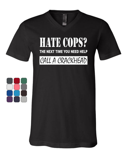 Hate Cops? Call A Crackhead V-Neck T-Shirt Funny Police Tee Shirt - Tee Hunt - 1